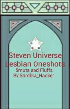 Steven Universe: Lesbian Smuts And Fluffs by Sombra_Hacker