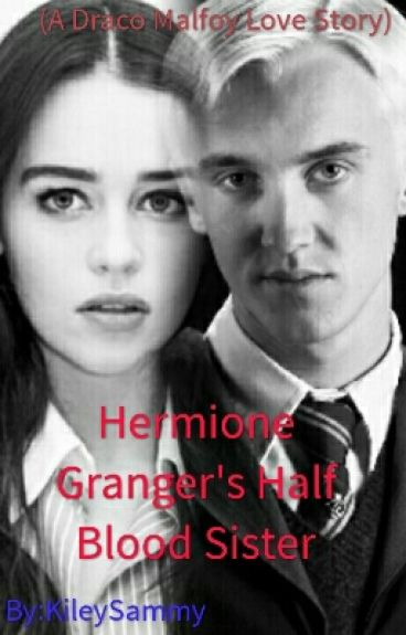 Hermione Granger's Half Blood Sister (A Draco Malfoy Love Story)