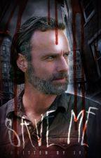 Save Me *Rick Grimes* [1] by Prison_walkers