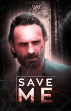Save Me (A Rick Grimes Love Story) by Prison_walkers