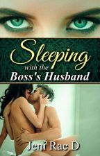 Sleeping with the boss's husband (18+) by JeniRaeD