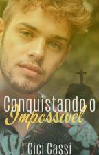 Conquistando o impossível  by CiciCassi