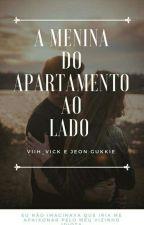 A Menina Do Apartamento Ao Lado by Viih_Vick