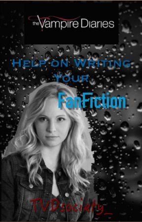 Caroline ~ Help on Writing Your FanFiction by TVDsociety_