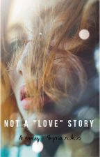 "Not a ""LOVE"" Story ✓ by amysparksbooks"