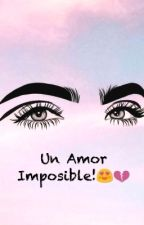 Un Amor Imposible! by AnaLaura4567