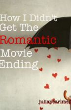 How I Didn't Get The Romantic Movie Ending by juliapearlmeg