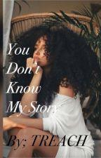 You Don't Know My Story- (URBAN) by Treacherouus