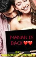 MANAN IS BACK ❤❤❤ [COMPLETED✔️] by saminthelostworld