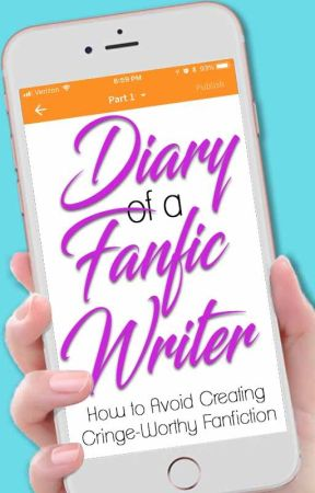 Diary of a Fanfic Writer (How to Avoid Creating Cringe-Worthy Fanfiction) by crstlbtrfly