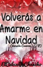 Volverás a Amarme en Navidad (Versión Camren) (G!P)  by ElCulazoDeChancho