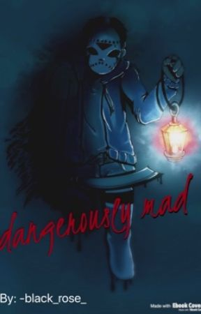 Dangerously Mad (H2O Delirious x reader) by -black_rose_