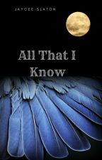 All That I Know by JCCthebooknerd