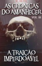 A Traição Imperdoável - As Crônicas do Amanhecer, Livro III by AutorRSilva