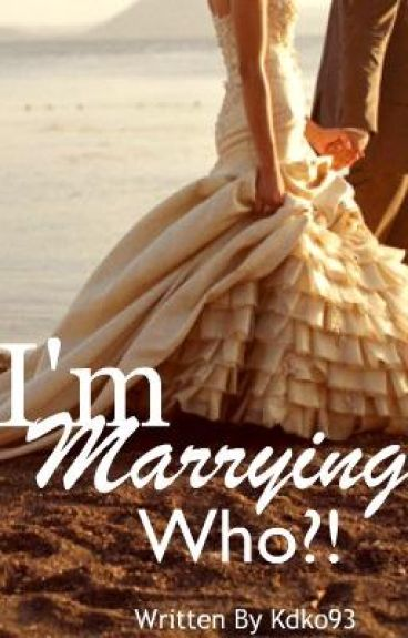 I'm Marrying WHO!?!