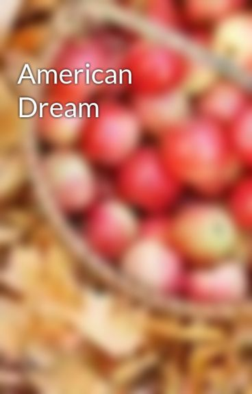 American Dream by ApplesandPeaches