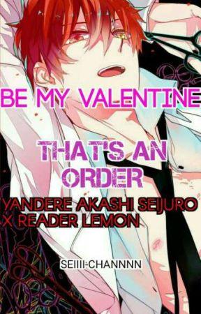 Be my valentine, that's an order> Yandere! Akashi Seijuro x reader