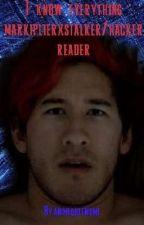 I know everything Markiplier x Stalker/hacker reader by animequeenisme