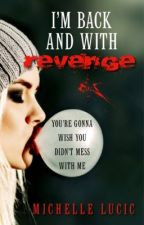 I'm Back And With Revenge *Edited version published* by Forevermore2013