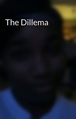 The Dillema