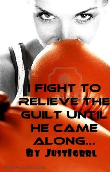 I fight to relieve the guilt until he came along....