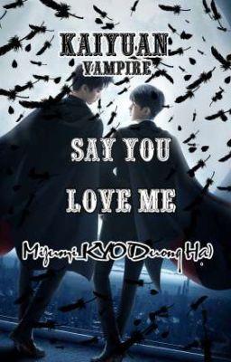 Đọc truyện [Full](ĐM)[Vampire]Say You Love Me!
