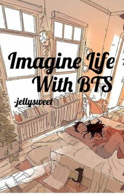『 Imagine Life With BTS 』