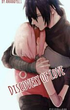 Discovery of love {Fanfiction SasuSaku (Manga Naruto)} by Amandy811