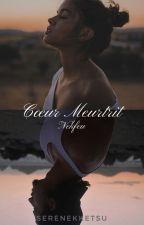 Cœur Meurtrit (Réécriture entière) by serenekketsu