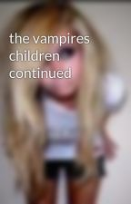 the vampires children continued by SerenityHewitt