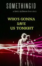 who's gonna save us tonight (l.s.) by something1d
