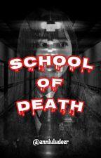 SCHOOL OF DEATH by annlovinpeach