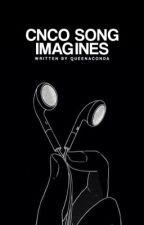 CNCO Song Imagines by queenaconda