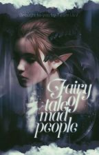 [Event Mừng Sinh Nhật] Fairy Tales Of Mad People (ĐANG DIỄN RA) by ----Daki3108----