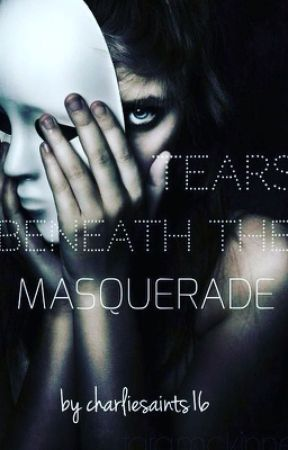 Tears Beneath the Masquerade by charliesaints16