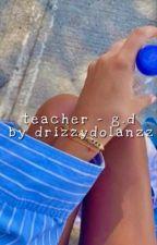 Teacher~g.d by drizzydolanzz