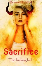 Sacrifice - The fucking hell by michelle162000