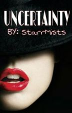 UNCERTAINTY by StarrMists