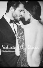 Seducing the Queen by Bloodynightmare13