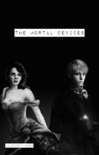 The Mortal Devices (On Hold) by olddirtymuser