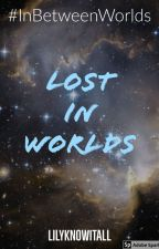 Lost in Worlds by LilyKnowItAll