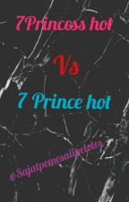7 PRINCESS HOT VS 7 PRINCE HOT by sajatpemesaiipeloles