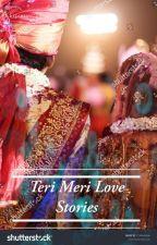 TERI MERI LOVE STORIES 💘 by Priyashi03