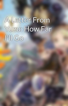 A Letter From Yuzu: How Far I'll Go by DevilSurvivor012