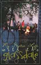 My Hectic Life with the Glassdale Boys by breathlessmoments