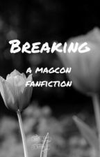 Breaking (a magcon fanfiction) by melangex
