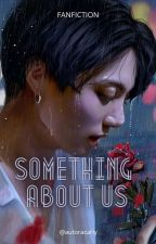 Something About Us || Jjk by univalien