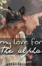 My love for the Alpha by LoveSpell4ever