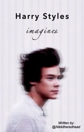 Harry Styles Imagines - Imagine 3: He calls you clingy