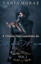 A ordem dos guardiões do mundo mágico by VaniaMoraz